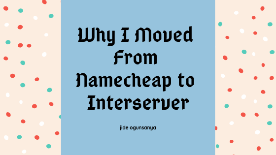 why i moved from namecheap to interserver web hosting services